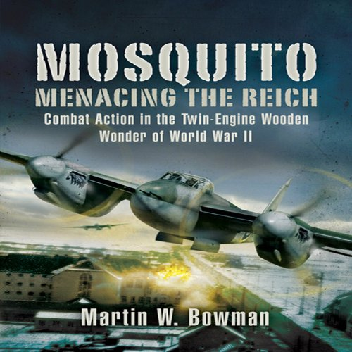 9781844158232: Mosquito: Menacing the Reich: Combat Action in the Twin-Engine Wooden Wonder of World War II