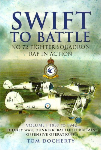 9781844158294: Swift to Battle. Volume 1: 1937-1942, Phoney War, Dunkirk, Battle of Britain and Offensive Operations: No. 72 Fighter Squadron RAF in Action