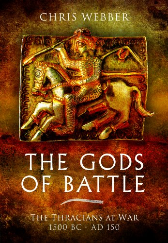 The Gods of Battle: The Thracians at War, 1500 BC - 150 AD: Chris Webber