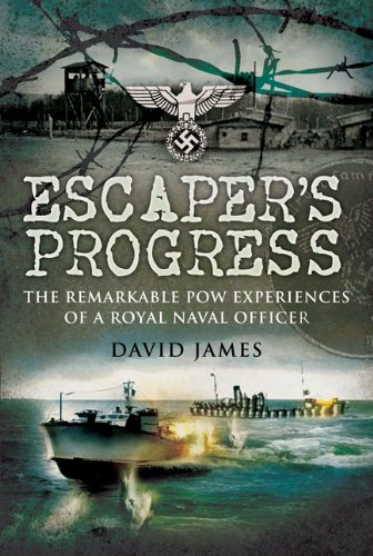 Escaper's Progress: The Remarkable POW Experiences of a Royal Naval Officer: James, David