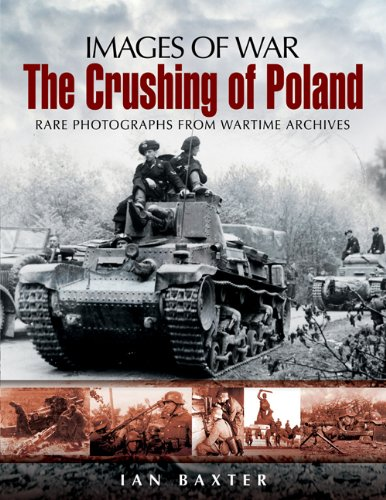 The Crushing of Poland: Rare Photgraphs from Wartime Archives (Images of War): Baxter, Ian