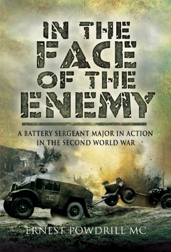 9781844158508: In the Face of the Enemy: A Battery Sergeant Major in Action in the Second World War