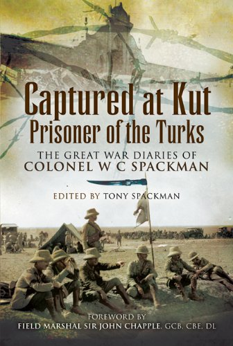 9781844158737: Captured at Kut, Prisoner of the Turks: The Great War Diaries of Colonel William Spackman
