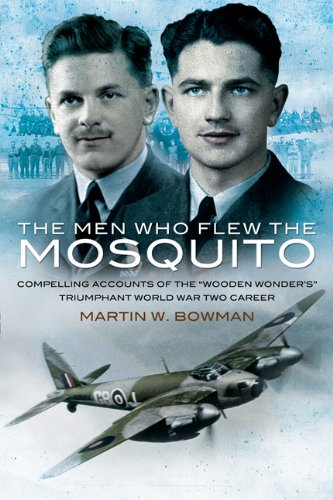 9781844158911: Men Who Flew the Mosquito: Compelling Account of the 'Wooden Wonders' Triumphant WW2 Career