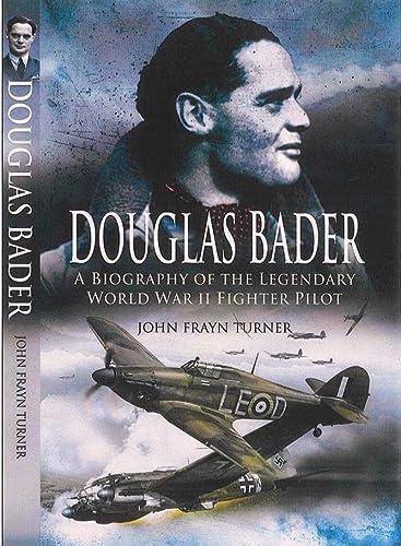 9781844159093: Douglas Bader: A Biography of the Legendary World War II Fighter Pilot
