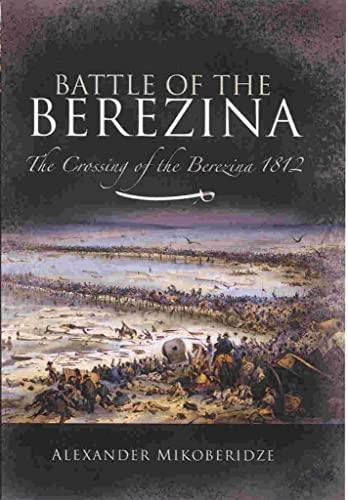 9781844159208: The Battle of the Berezina: Napoleon's Great Escape