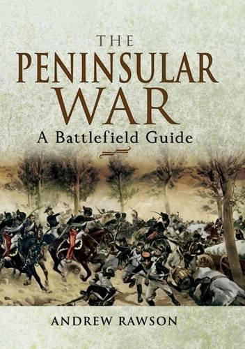 The Peninsular War: A Battlefield Guide: Rawson, Andrew