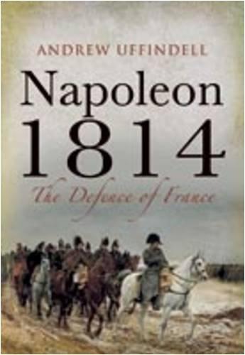9781844159222: Napoleon 1814: The Defence of France
