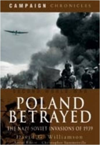 9781844159260: Poland Betrayed: The Nazi-Soviet Invasions of 1939 (Campaign Chronicles)