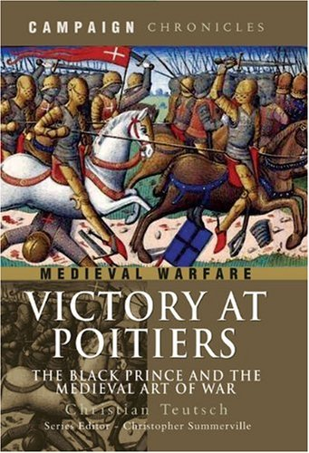 9781844159321: Victory at Poitiers: The Black Prince and the Medieval Art of War (Campaign Chronicles)