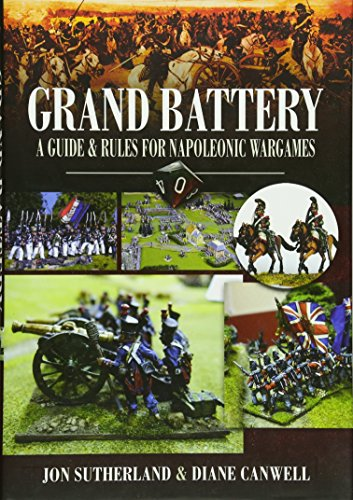 Grand Battery: A Guide and Rules for Napoleonic Wargames (9781844159413) by Diane Canwell; Jon Sutherland