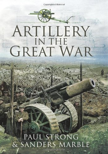 Artillery in the Great War: Strong, Paul; Marble, Sanders