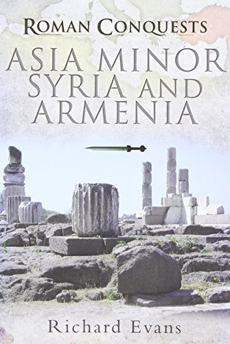 ROMAN CONQUESTS: ASIA MINOR, SYRIA AND ARMENIA: Evans, Richard