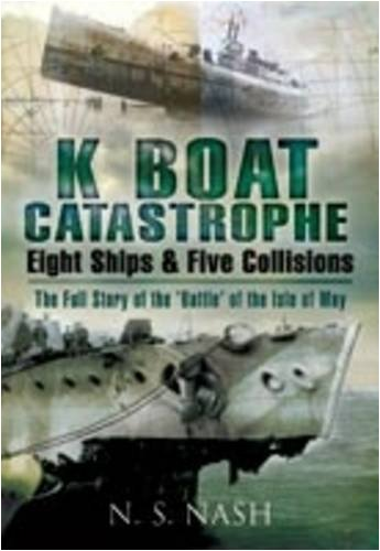 K BOAT CATASTROPHE. Eight Ships & Five Collisions. The Full Story of the 'Battle' of the Isle of May