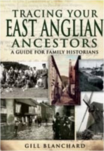 TRACING YOUR EAST ANGLIAN ANCESTORS: A Guide For Family Historians: Blanchard, Gill