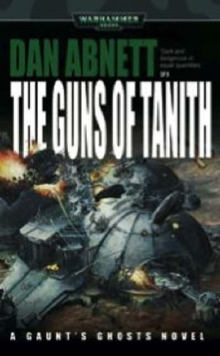 9781844160303: The Guns of Tanith (Warhammer 40,000: Gaunt's Ghosts)