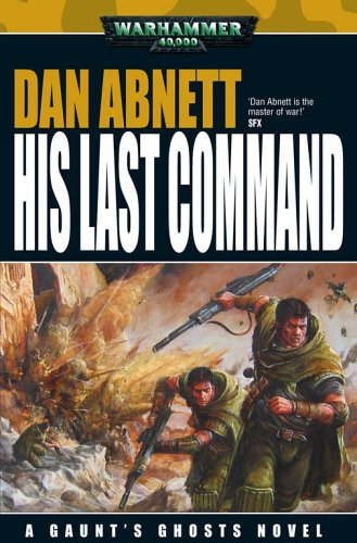 9781844162383: His Last Command (Gaunt's Ghosts)