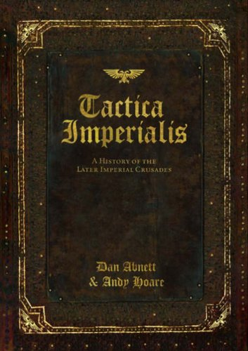 Tactica Imperialis - A History of the Later Imperial Crusades (Black Library Publications - ...
