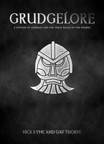 Grudgelore: A History of Grudges and the Great Realm of the Dwarfs (Warhammer): Nick Kyme, Gavin ...