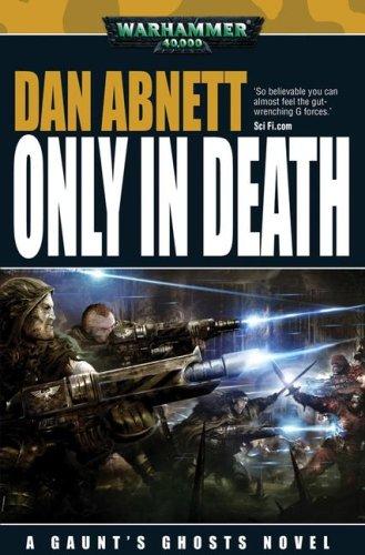 Only in Death (Gaunt's Ghosts Novels): Abnett, Dan