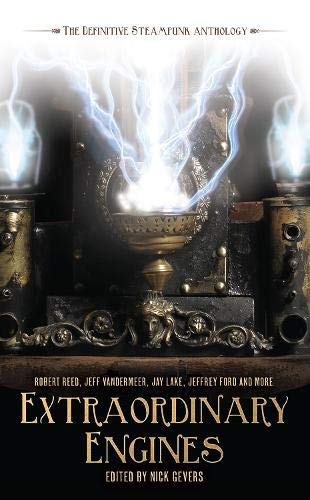 9781844166008: Extraordinary Engines: The Definitive Steampunk Anthology