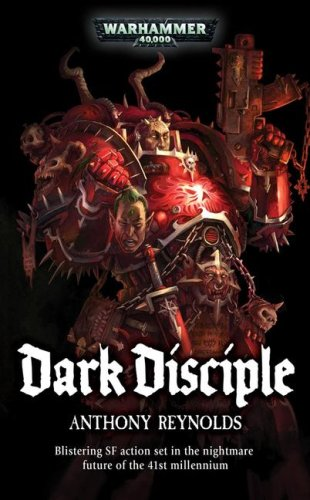 Dark Disciple (Warhammer 40,000 Novels: Chaos Space Marines): Reynolds, Anthony