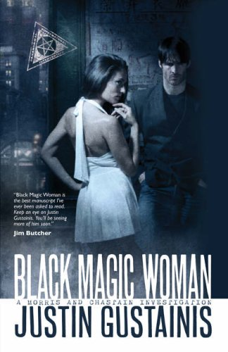 Black Magic Woman (Quincey Morris, Book 1): Justin Gustainis