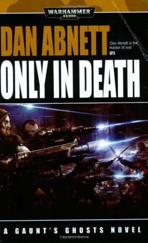 Only in Death (Gaunt's Ghosts): Abnett, Dan