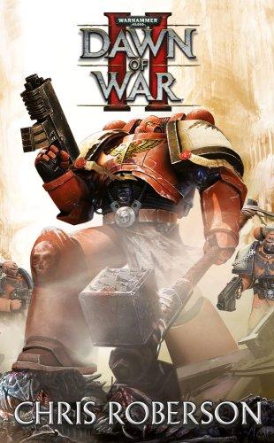 Dawn Of War II (Warhammer 40,000 Novels: Space Marine Battles): Roberson, Chris