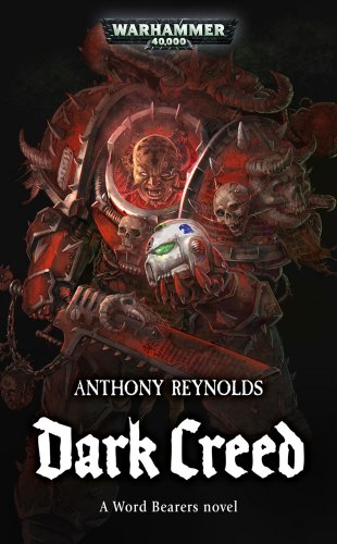 Dark Creed (Warhammer 40,000 Novels: Word Bearers): Anthony Reynolds