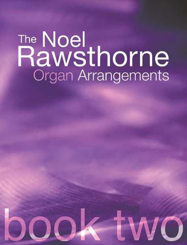 9781844170395: The Noel Rawsthorne Organ Arrangements: Bk. 2
