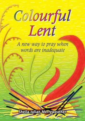 9781844174324: Colourful Lent: A New Way to Pray When Words are Inadequate