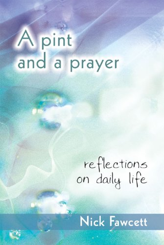 A Pint and a Prayer: Reflections on Daily Life (1844175197) by Nick Fawcett