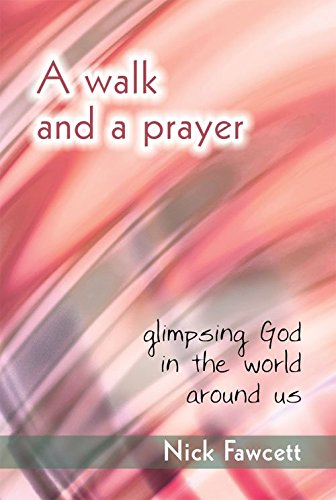 A Walk and a Prayer: Glimpsing God in the World Around Us (1844175219) by Nick Fawcett