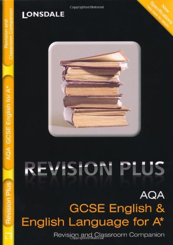 9781844192748: Lonsdale GCSE Revision Plus: AQA English and English Language for A*: Revision and Classroom Companion