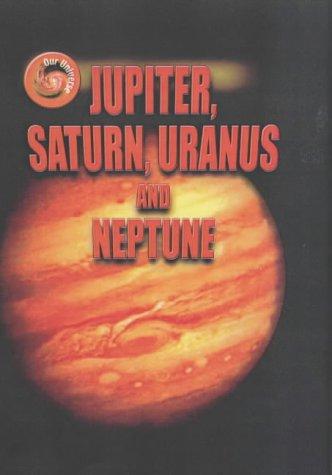 Jupiter, Saturn, Uranus and Neptune (Our Universe): Gregory L. Vogt