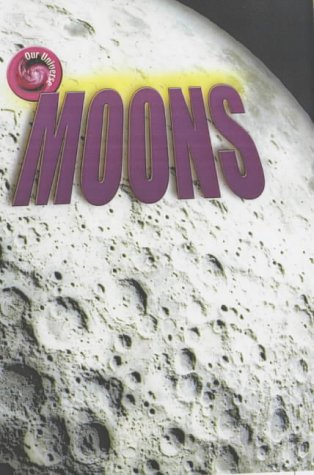 9781844214150: Moons (Our Universe)