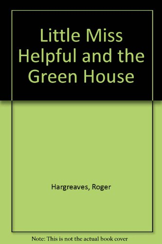 Little Miss Helpful and the Green House (Little Miss): Hargreaves, Roger