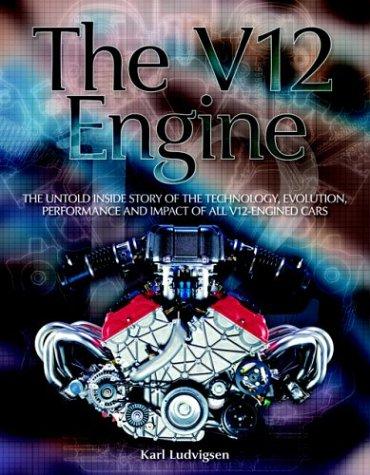 The V12 Engine: The untold inside story: Karl Ludvigsen