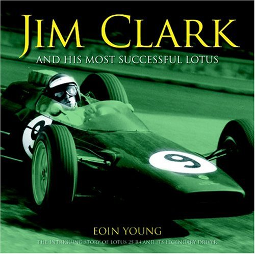 Jim Clark and his Most Successful Lotus: The twin biographies of a legendary racing driver and his ...