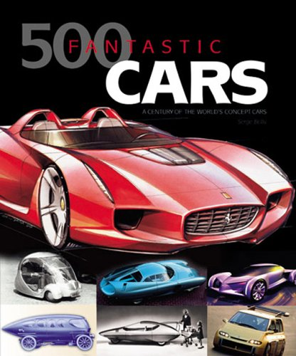 500 Fantastic Cars: A Century of the: Bellu, Serge