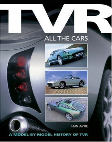 9781844251001: TVR: All the Cars A Model-by-Model History of TVR