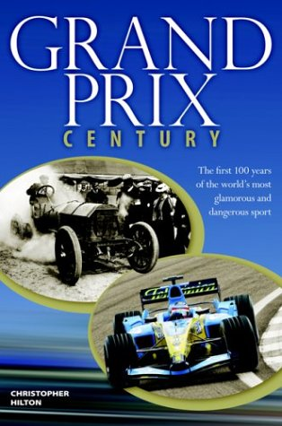 9781844251209: Grand Prix Century: The First 100 Years of the World's Most Glamorous and Dangerous Sport