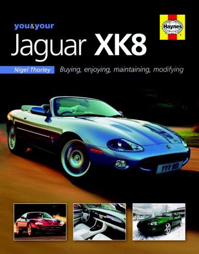 You & Your Jaguar XK8: Buying,Enjoying,Maintaining,Modifying (You: Nigel Thorley