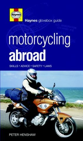 9781844252459: Motorcycling Abroad: Skills,Advice,Safety,Laws (Haynes Glovebox Guide)