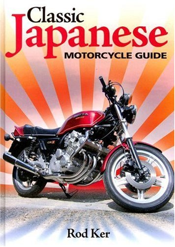 Classic Japanese Motorcycle Guide: The complete handbook for buyers and owners: Ker, Rod