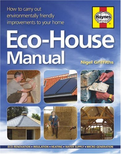 THE ECO-HOUSE MANUAL: HOW TO CARRY OUT ENVIRONMENTALLY FRIENDLY IMPROVEMENTS TO YOUR HOME: NIGEL ...