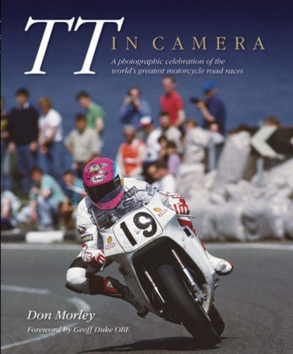 TT in Camera: A photographic celebration of the world's greatest motorcycle road races (1844254194) by Morley, Don