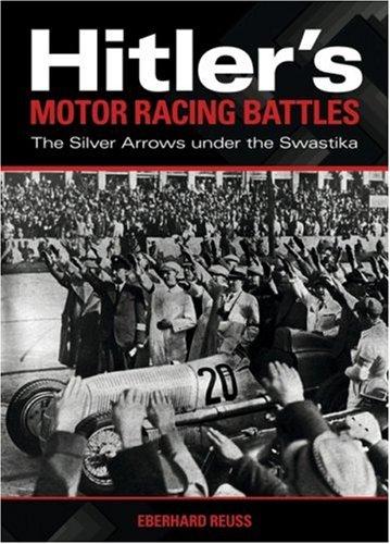 Hitler's Motor Racing Battles: The Silver Arrows under the Swastika: Eberhard Reuss