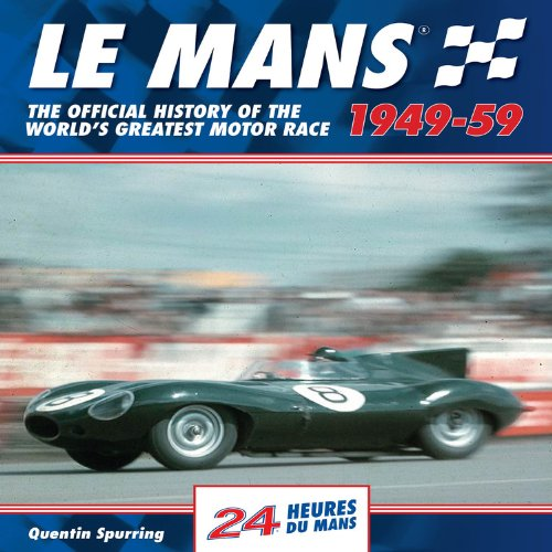 Le Mans 24 Hours 1949-59: The Official History of the World's Greatest Motor Race 1949-59 (1844255379) by Quentin Spurring
